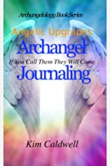 Archangelology, Archangel Journaling: If You Call Them They Will Come (Archangelology Book Series 16) Kindle Edition