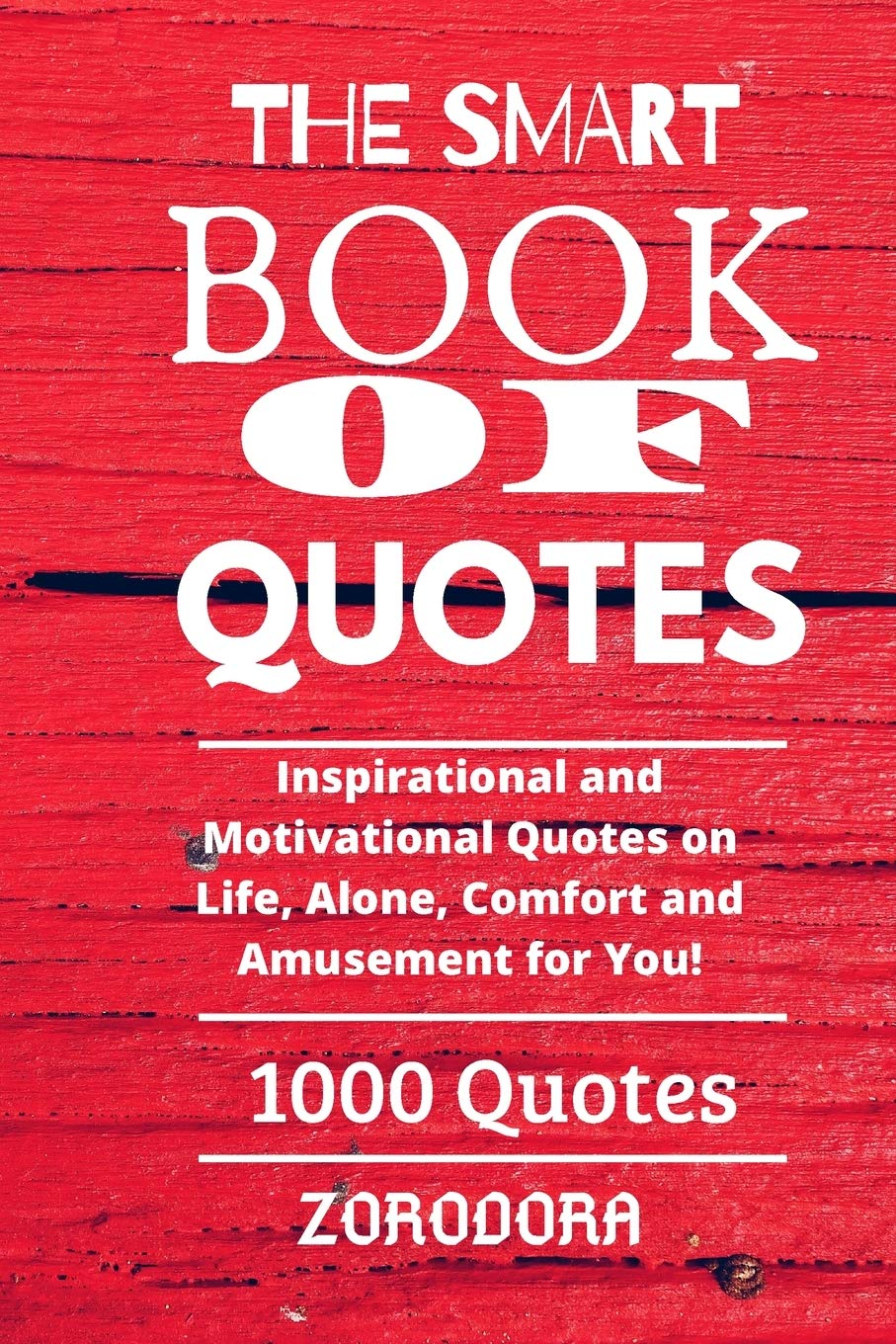 The Smart Book Of Quotes 1000 Quotes Inspirational And Motivational Quotes On Life Alone Comfort And Amusement For You Dora Zoro 9798623098887 Amazon Com Books