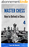 How to Defend in Chess (Master Chess Book 4) (English Edition)