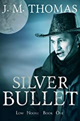 Silver Bullet (Low Noon Book 1) Kindle Edition