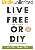 LIVE FREE OR DIY: How To Get More Customers, Increase Profits, and Achieve Work-Life Balance As A Small Business Owner (English Edition)