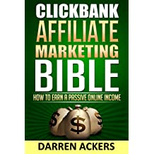 Clickbank Affiliate Marketing Bible How To Earn A Passive Online Income Feb 10 2014 By Darren Ackers