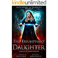 The Triumphant Daughter (Unstoppable Liv Beaufont Book 4)