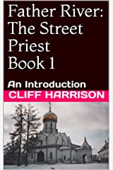 Father River: The Street Priest Book 1: An Introduction (Father River series) Kindle Edition