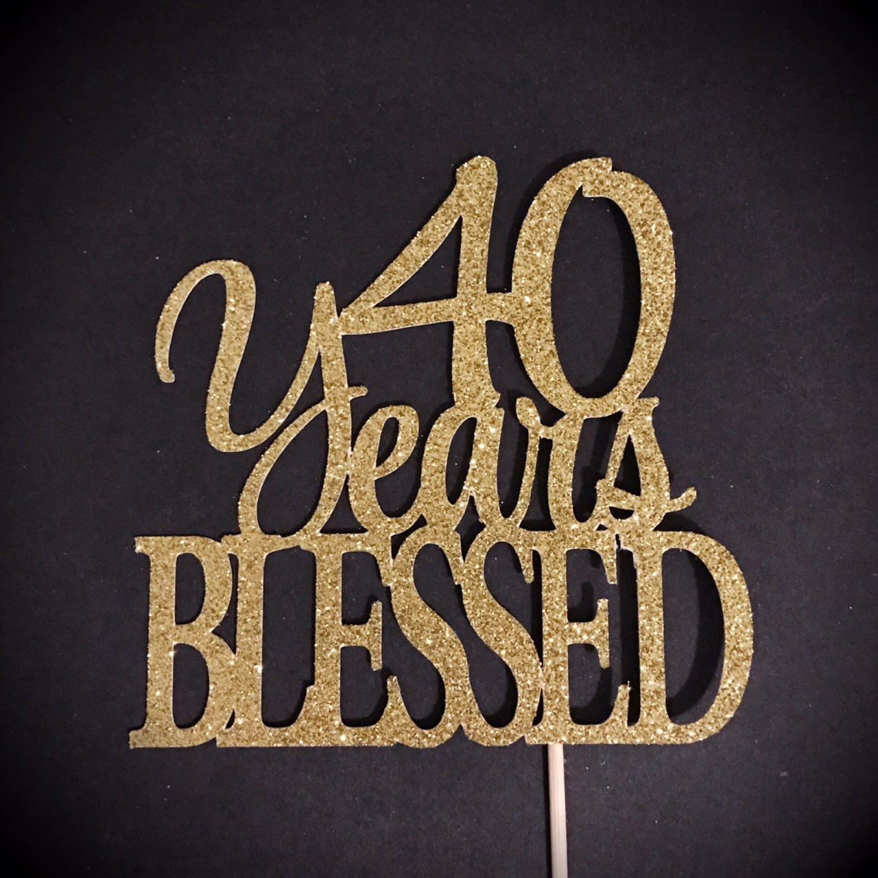 40 Years Blessed Cake Topper, 40 Cake Topper, 40th Anniversary Cake Topper, Forty Cake Topper, 40th Birthday Cake Topper, 40 Centerpiece