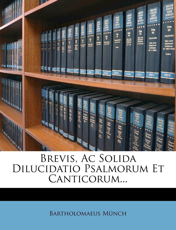 Read Online Brevis, Ac Solida Dilucidatio Psalmorum Et Canticorum... (Latin Edition) pdf