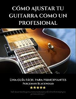 Cómo Ajustar Tu Guitarra Como Un Profesional: Una Guía Fácil Para Principiantes