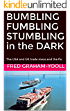 BUMBLING FUMBLING STUMBLING in the DARK: The USA and UK trade mess and the fix. (English Edition)