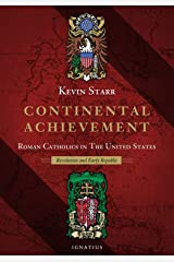 Continental Achievement: Roman Catholics in the United States - Revolution and Early Republic: Roman Catholics in the United States-- Revolution and the Early Republic Kindle Edition