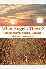 What Angels These? (Hidden Angels Book 1)