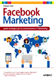 Facebook Marketing: guida strategica per la comunicazione e l'advertising (Web marketing Vol. 4)