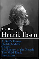 The Best of Henrik Ibsen: A Doll's House + Hedda Gabler + Ghosts + An Enemy of the People + The Wild Duck + Peer Gynt (Illustrated) Kindle Edition