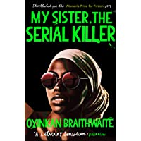 My Sister, the Serial Killer: Longlisted for the Booker Prize 2019