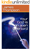 Your God is an alien overlord