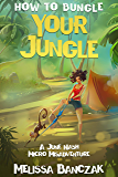 How to Bungle Your Jungle: A Micro June Nash Misadventure (June Nash Mysteries Book 0)