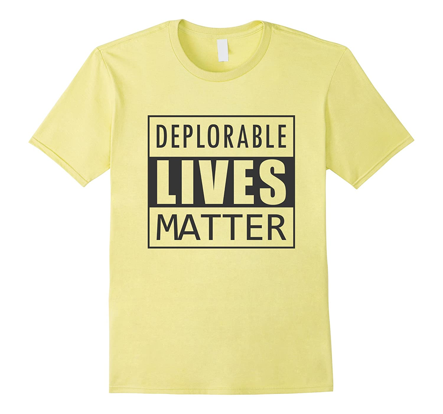 Deplorable Lives Matter, Anti-Protest T-Shirt for Men and Wo