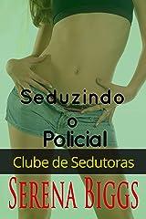 Seduzindo o Policial (Portuguese Edition)