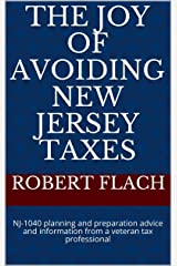 THE JOY OF AVOIDING NEW JERSEY TAXES - 2019 EDITION: NJ-1040 planning and preparation advice and information from a veteran tax professional Kindle Edition
