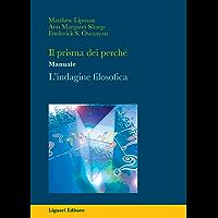 Il prisma dei perché: L'indagine filosofica  Manuale  Traduzione e adattamento a cura di Antonio Cosentino (Impariamo a pensare)