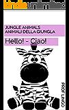 Jungle Animals - Animali della Giungla: Hello! - Ciao!
