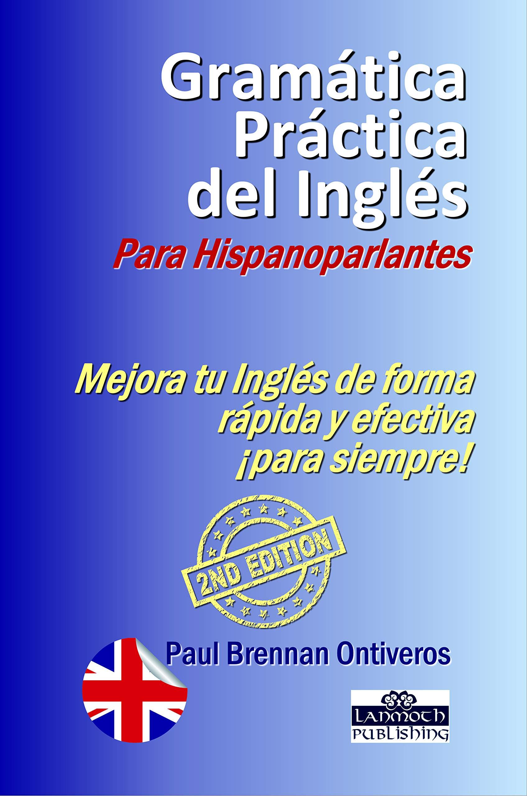Gramática Práctica del Inglés para Hispanoparlantes: Segunda Edición