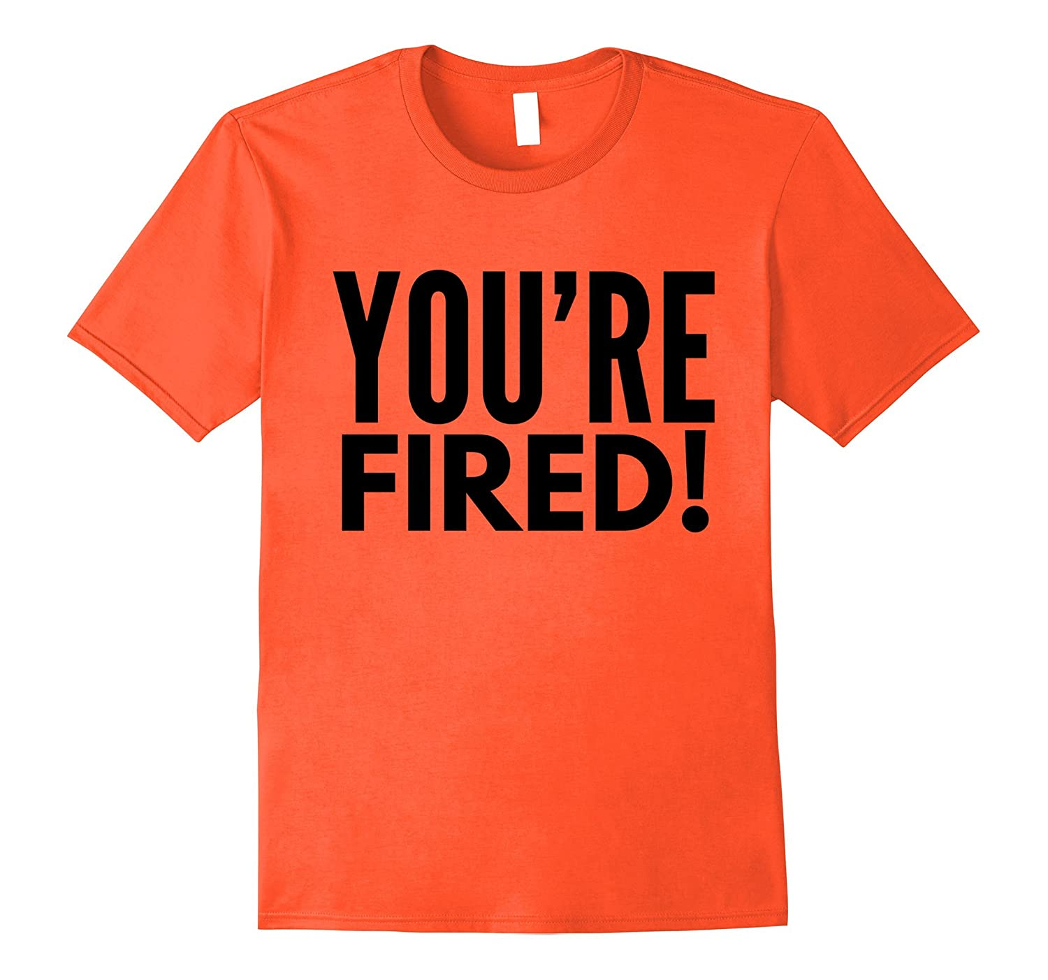 You're Fired Shirt | You're Fired T Shirt | Best Trump Gift-TH