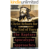 Christ Reborn for the End of Days: The Rapture Apocalypse Approaches