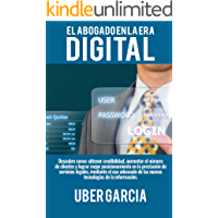 El abogado en la era digital: Descubre como: obtener credibilidad, aumentar el número  de clientes y lograr mejor posicionamiento en la prestación de servicios legales