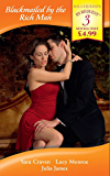Blackmailed by the Rich Man: In the Millionaire's Possession / Blackmailed Into Marriage / Bedded by Blackmail (Mills & Boon By Request)