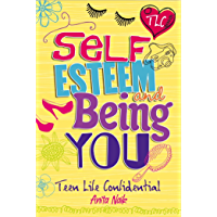 Self-Esteem and Being YOU (Teen Life Confidential Book 9)