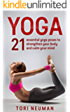 Yoga: 21 Essential Yoga Poses to Strengthen Your Body and Calm Your Mind (FREE Meditation Bonus!): (Meditation,Yoga Poses, Relaxation, Stress Relief,Yoga for beginners) (English Edition)