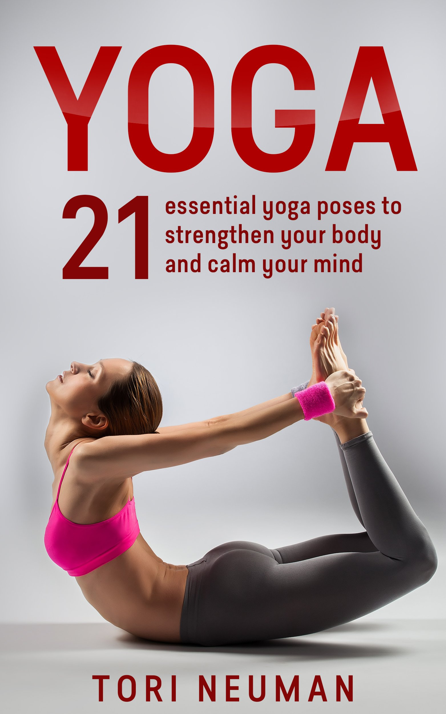 Yoga  21 Essential Yoga Poses To Strengthen Your Body And Calm Your Mind  FREE Meditation Bonus     MeditationYoga Poses Relaxation Stress ReliefYoga For Beginners   English Edition