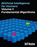 Artificial Intelligence for Humans, Volume 1: Fundamental Algorithms (English Edition)