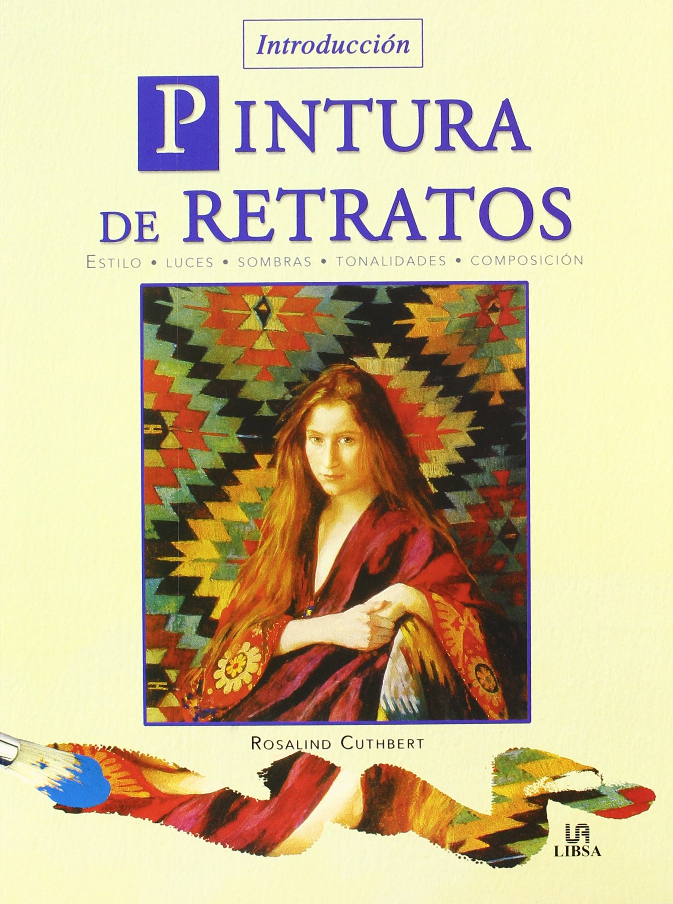 Pintura de Retratos/ An Introduction to Painting Portraits: Estilo Luces Sombras Tonalidades Composicion / Styles Lights Shadows Tonalities Composition (Introduccion / Introduction) (Spanish Edition)