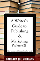 A Writer's Guide to Publishing & Marketing (Volume 2) Kindle Edition