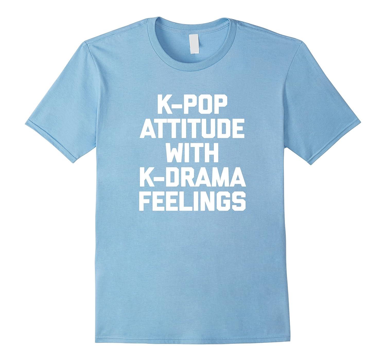 K-Pop Attitude With K-Drama Feelings T-Shirt funny saying-Vaci