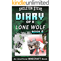 Diary of a Minecraft Lone Wolf (Dog) - Book 4: Unofficial Minecraft Diary Books for Kids, Teens, & Nerds - Adventure Fan Fiction Series (Skeleton Steve ... Diaries Collection - Dakota the Lone Wolf)
