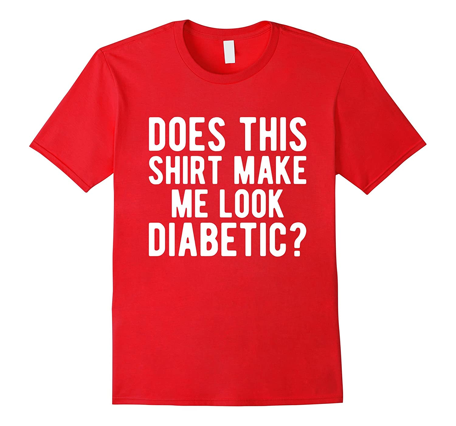 Does This Shirt Make Me Look Diabetic Shirt-Art