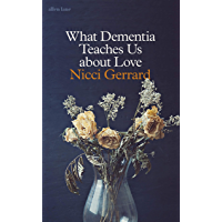 What Dementia Teaches Us About Love (English Edition)