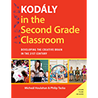 Kodály in the Second Grade Classroom: Developing the Creative Brain in the 21st Century (Kodaly Today Handbook Series) book cover