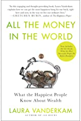 All the Money in the World: What the Happiest People Know About Wealth Kindle Edition