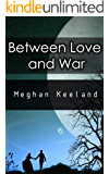 New Adult & College: Between Love and War - Romance Novel (Contemporary, Suspense,New Adult & College)