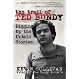 The Trail of Ted Bundy: Digging Up the Untold Stories (English Edition)