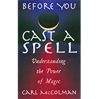 Before You Cast A Spell: Understanding the Power of Magic (English Edition)