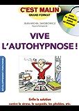 Vive l'autohypnose ! C'est malin: Enfin la solution contre le stress, le surpoids, les phobies, etc.