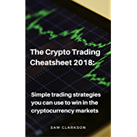 The Crypto Trading Cheatsheet 2018: Simple Trading Strategies You Can Use To Win in the Cryptocurrency Markets
