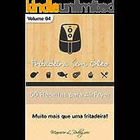 Fritadeira Sem Óleo - Vol. 04: 50 Receitas para AirFryer