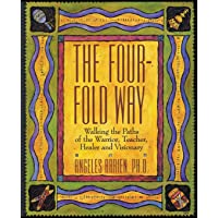 Four Fold Way: Walking the Paths of the Warrior, Teacher, Healer, and Visionary
