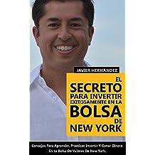 El Secreto Para Invertir Exitosamente En La Bolsa De New York: Consejos de Como Aprender, Practicar, Invertir y Ganar Dinero Al Invertir En Acciones en la ...