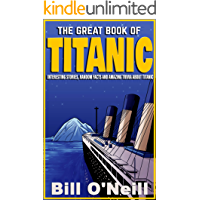 The Great Book of Titanic: Interesting Stories, Random Facts and Amazing Trivia About Titanic